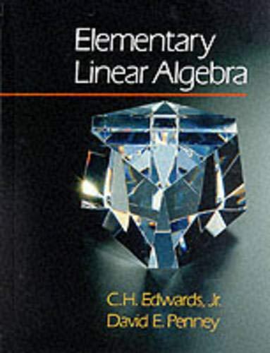 Elementary Linear Algebra: C. H. Edwards; David E. Penney