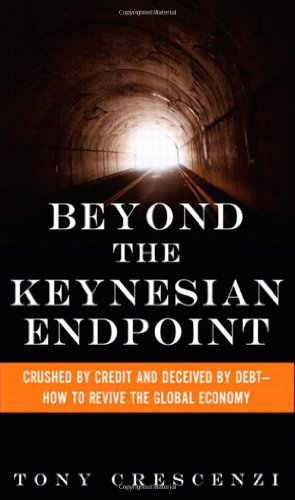 9780132595216: Beyond the Keynesian Endpoint: Crushed by Credit and Deceived by Debt 8212; How to Revive the Global Economy