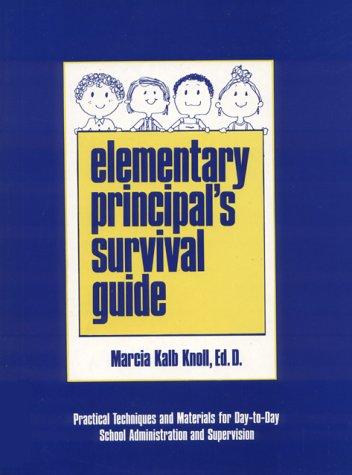9780132595643: Elementary Principal's Survival Guide: Practical Techniques and Materials for Day-To-Day School Administration and Supervision