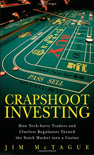9780132599689: Crap Shoot Investing: How Tech Savvy Traders and Clueless Regulators Turned the Stock Market into a Casino