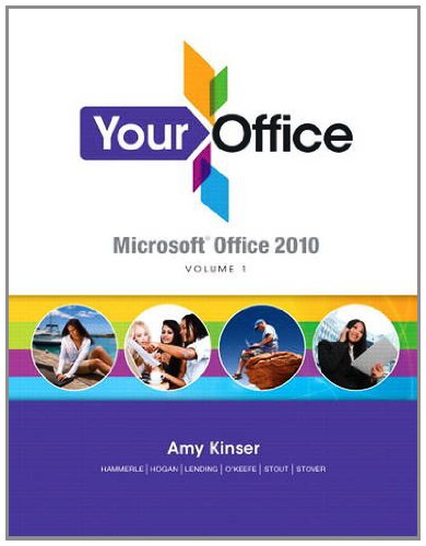 Your Office: Microsoft Office 2010, Volume 1: Amy S. Kinser,