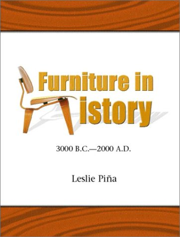 Furniture in History : 3000 B. C.: Leslie A. Pina
