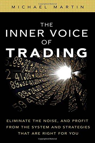 9780132616256: The Inner Voice of Trading: Eliminate the Noise, and Profit from the Strategies That Are Right for You