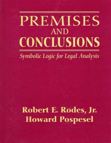 Premises and Conclusions: Symbolic Logic for Legal: Jr. Robert E.
