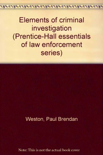 9780132635745: Elements of criminal investigation (Prentice-Hall essentials of law enforcement series)