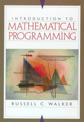Introduction to Mathematical Programming: Walker, Russell C.