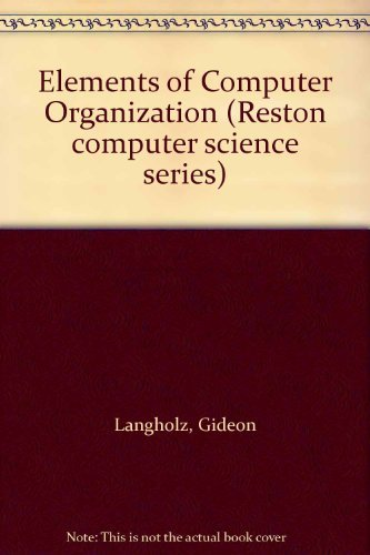 Elements of Computer Organization (Reston computer science: Langholz, Gideon, Francioni,