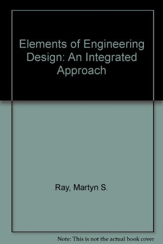 9780132641852: Elements of Engineering Design: An Integrated Approach