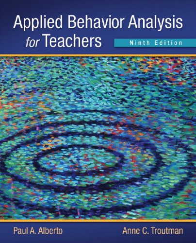 Applied Behavior Analysis for Teachers (9th Edition): Alberto, Paul A.; Troutman, Anne C.