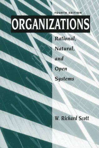 Organizations Rational, Natural, and Open Systems: Scott, W. Richard