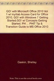 9780132675895: GO! with Microsoft Office 2010 Vol 1 w/ myitlab Access Card for Office 2010, GO! with Windows 7 Getting Started,GO! w/ Concepts Getting Started, PH ... PHIT Tip & Transition Guide to MS Office 2010