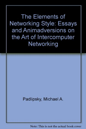 The Elements of Networking Style: And Other Essays and Animadversions on the Art of Intercomputer ...