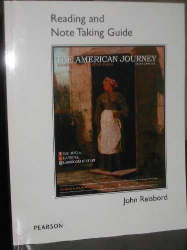 Reading and Note Taking Guide to accompany The American Journey: A History of the United States, Sixth Edition (0132684055) by John Reisbord