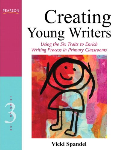 9780132685856: Creating Young Writers: Using the Six Traits to Enrich Writing Process in Primary Classrooms (3rd Edition) (Creating 6-Trait Revisers and Editors Series)