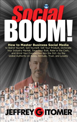9780132686051: Social BOOM!: How to Master Business Social Media to Brand Yourself, Sell Yourself, Sell Your Product, Dominate Your Industry Market, Save Your Butt, ... and Grind Your Competition into the Dirt