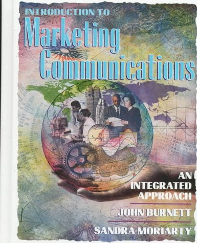 Introduction to Marketing Communications: An Integrated Approach: Moriarty, Sandra, Burnett,