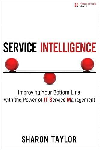 9780132692076: Service Intelligence: Improving Your Bottom Line with the Power of IT Service Management