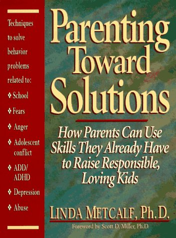 9780132696142: Parenting Toward Solutions: How Parents Can Use Skills They Already Have to Raise Responsible, Loving Kids