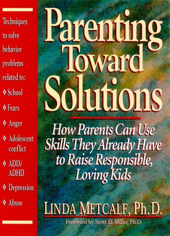 9780132696227: Parenting Toward Solutions: How Parents Can Use Skills They Already Have to Raise Responsible, Loving Kids