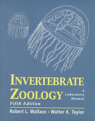 Invertebrate Zoology: A Laboratory Manual (5th Edition): Robert L. Wallace,