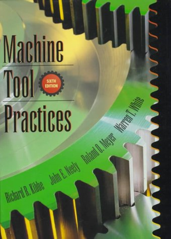 Machine Tool Practices (6th Edition): White, Warren T.,