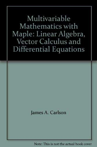 9780132703154: Multivariable Mathematics with Maple: Linear Algebra, Vector Calculus and Differential Equations