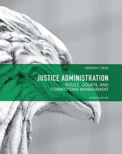 Justice Administration: Police, Courts and Corrections Management: Peak, Ken