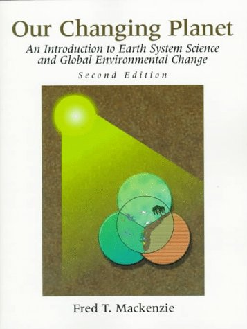 9780132713214: Our Changing Planet: Earth System Science and Global Environmental Change (Prentice Hall earth science series)
