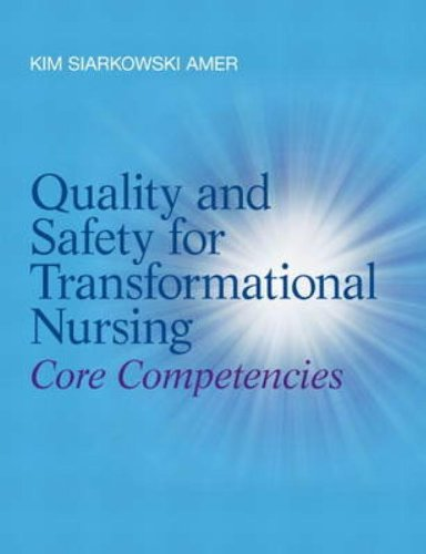 Quality and Safety for Transformational Nursing: Core: Amer, Kim