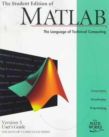 The Student Edition of MATLAB. Version 5, user s guide (The language of technical computing)