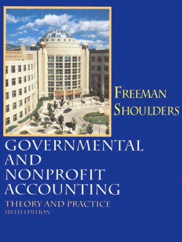 Governmental and Nonprofit Accounting: Robert J. Freeman, Craig D. Shoulders