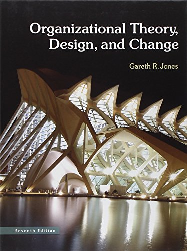 Organizational Theory, Design, and Change (7th Edition): Gareth R. Jones