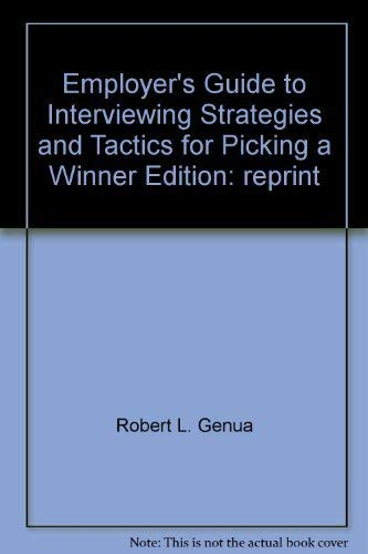 9780132746960: Employer's Guide to Interviewing Strategies and Tactics for Picking a Winner Edition: reprint