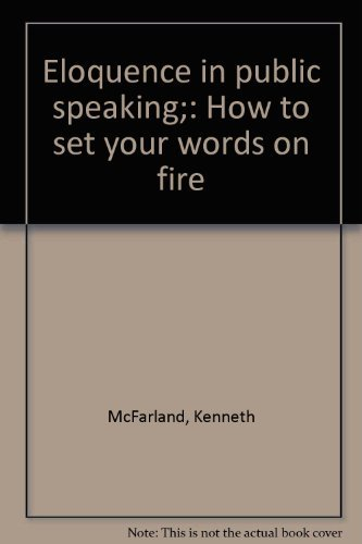 9780132747615: Eloquence in public speaking;: How to set your words on fire