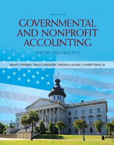 Governmental and Nonprofit Accounting (10th Edition): Freeman, Robert J.; Shoulders, Craig D.; ...