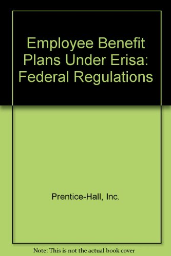 9780132752992: Employee Benefit Plans Under Erisa: Federal Regulations