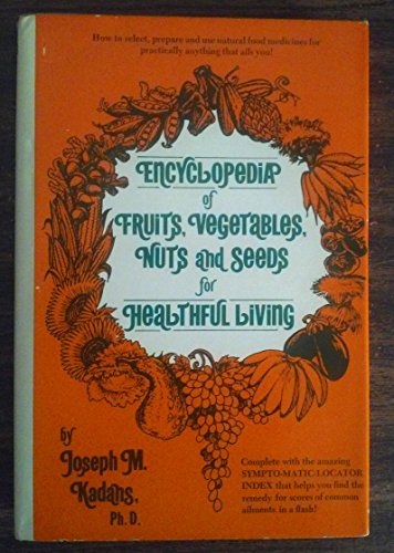 Encyclopedia of Fruits, Vegetables, Nuts & Seeds for Healthful Living: Kadans, Joseph M.