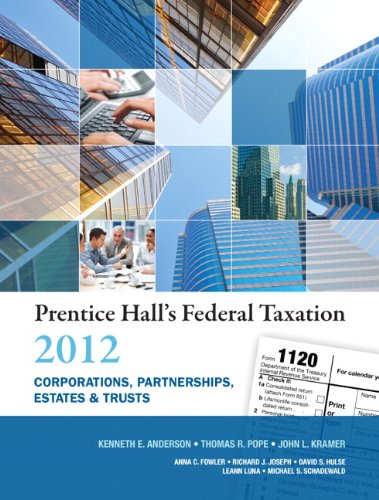 Prentice Hall's Federal Taxation 2012 Corporations, Partnerships, Estates & Trusts (25th Edition) (9780132754149) by Kenneth E. Anderson; Thomas R. Pope; John L. Kramer