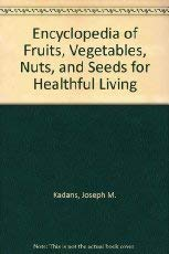 9780132754200: Encyclopedia of Fruits, Vegetables, Nuts, and Seeds for Healthful Living