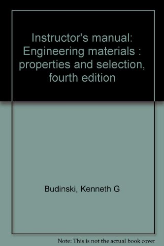 Instructor's manual: Engineering materials : properties and selection, fourth edition (0132766507) by Kenneth G Budinski