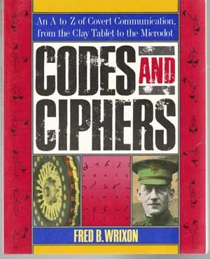 9780132770477: Codes and Ciphers: An A to Z of Covert Communication, from the Clay Tablet to the Microdot