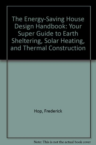 9780132774277: The Energy-Saving House Design Handbook: Your Super Guide to Earth Sheltering, Solar Heating, and Thermal Construction
