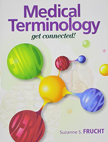 Medical Terminology Get Connected! and Medical Terminology: Frucht