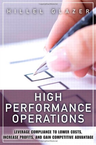 9780132779883: High Performance Operations: Leverage Compliance to Lower Costs, Increase Profits, and Gain Competitive Advantage (FT Press Operations Management)