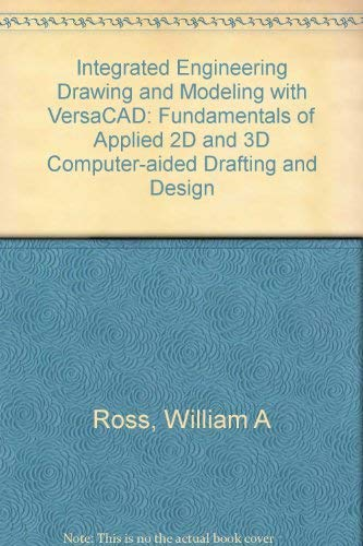 9780132781770: Integrated Engineering Drawing and Modeling With Versacad: Fundamentals of Applied 2d and 3d Computer-Aided Drafting and Design/Book and Disk