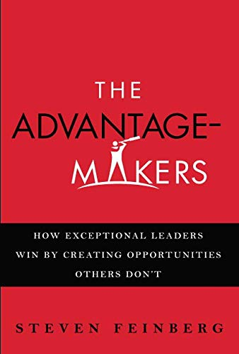 9780132781985: The Advantage-Makers: How Exceptional Leaders Win by Creating Opportunities Others Don't (paperback)