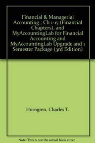 9780132795180: Financial & Managerial Accounting , Ch 1-15 (Financial Chapters), and MyAccountingLab for Financial Accounting and MyAccountingLab Upgrade and 1 Semester Package (3rd Edition)