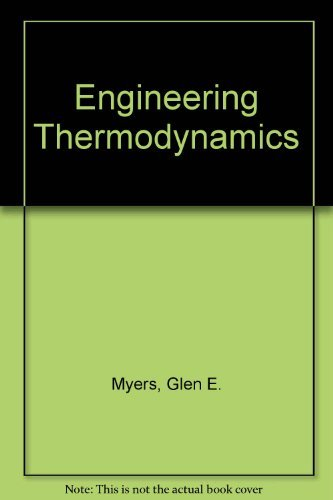 Engineering Thermodynamics: Myers, Glen E.