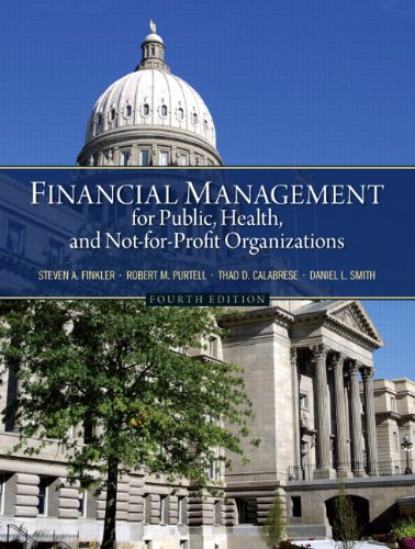 Financial Management for Public, Health, and Not-for-Profit Organizations (4th Edition): Finkler, ...