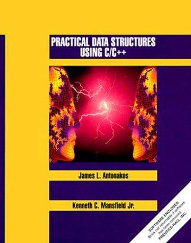 Practical Data Structures Using C/C++: James L. Antonakos,